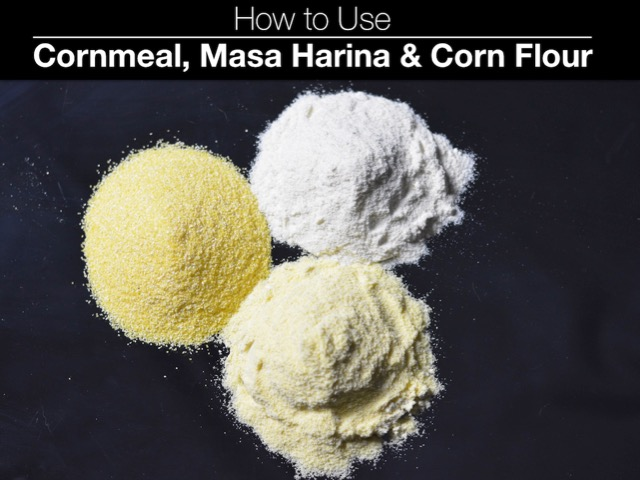 How To Use Cornmeal, Masa Harina and Corn Flour