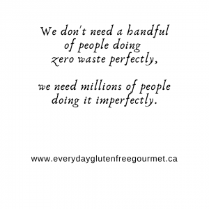 "a quote ""We don't need a handful of people doing zero waste perfectly. We need millions of people doing it imperfectly."